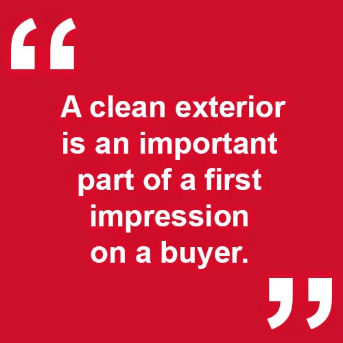 A clean exterior is an important part of a first impression on a buyer.