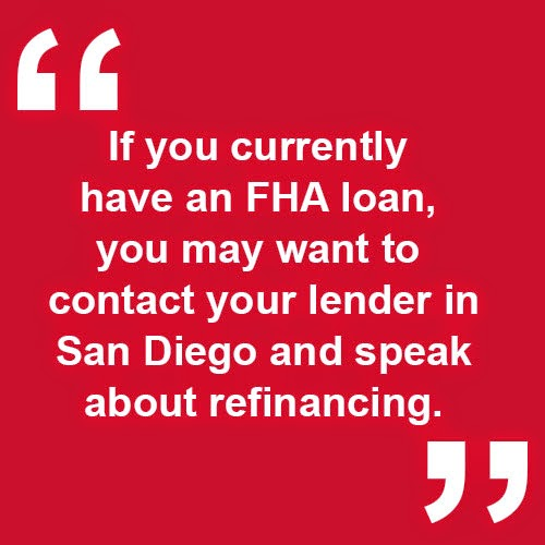 If you currently have an FHA loan, you may want to contract your lender in San Diego and speak about refinancing.